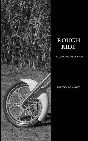 Rough Ride (Riding With Honor, #1)  by  Rebecca M. Avery