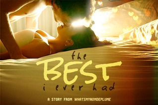The Best I Ever Had  by  WhatsMyNomDePlume