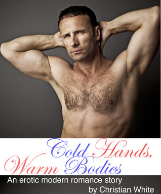 Cold Hands, Warm Bodies - An Erotic Modern Romance Story Christian White