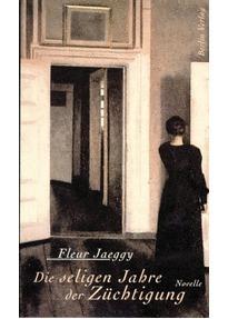 Die seligen Jahre der Züchtigung  by  Fleur Jaeggy