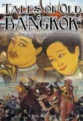Tales of Old Bangkok: Rich Stories from the Land of the White Elephant Chris Berslem