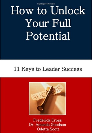 How to Unlock Your Full Potential Workbook: Eleven Keys to Leader Success  by  Frederick Cross