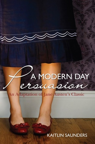 A Modern Day Persuasion: An Adaptation of Jane Austens Novel  by  Kaitlin Saunders