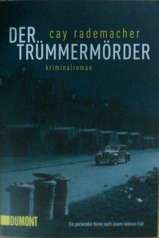 Der Trümmermörder  by  Cay Rademacher