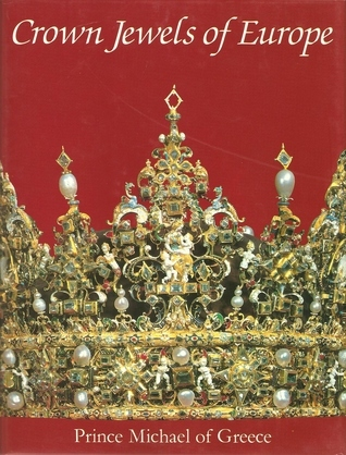 Crown Jewels Of Europe  by  Prince Michael of Greece