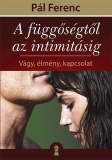 A függőségtől az intimitásig Pál Ferenc