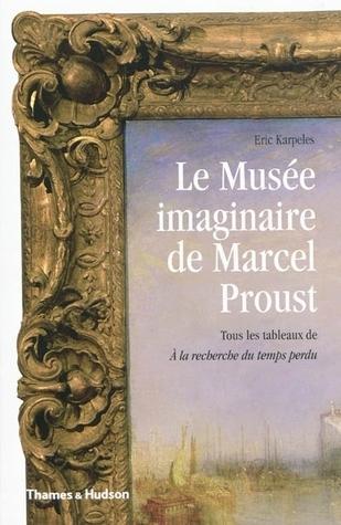 Le Musée imaginaire de Marcel Proust : tous les tableaux de A la recherche du temps perdu Eric Karpeles