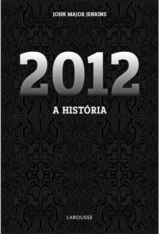 2012: A História  by  John Major Jenkins