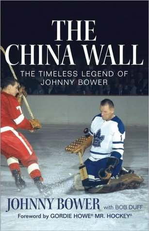The China Wall: The Timeless Legend of Johnny Bower Johnny Bower