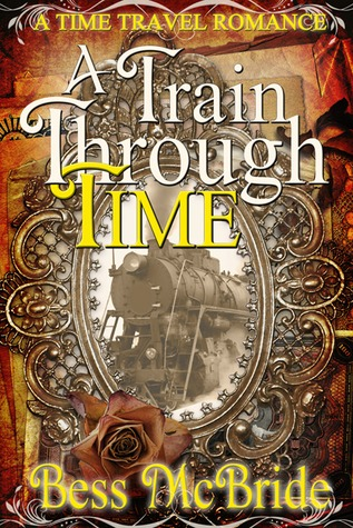A Train Through Time (Train Through Time, #1)  by  Bess McBride