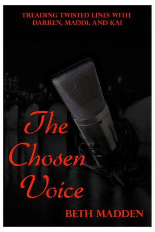 The Chosen Voice (Treading Twisted Lines with Darren, Maddi, and Kai #1)  by  Beth Madden