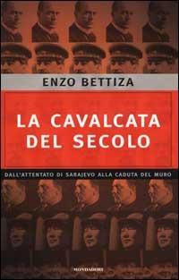 La cavalcata del secolo: dallattentato di Sarajevo alla caduta del muro  by  Enzo Bettiza