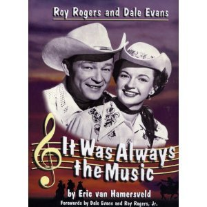 Roy Rogers and Dale Evans: It Was Always the Music  by  Eric Van Hamersveld