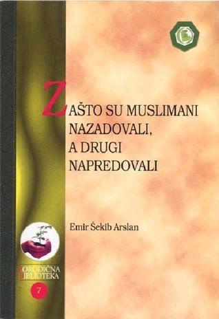 Zašto su muslimani nazadovali, a drugi napredovali شكيب أرسلان