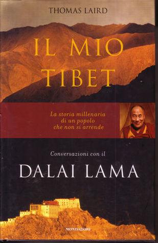 Il mio Tibet: Conversazioni con il Dalai Lama  by  Thomas Laird