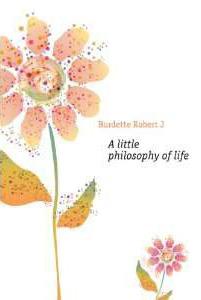 A Little Philosophy of Life Robert J. Burdette
