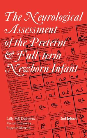 The Neurological Assessment of the Preterm & Full-Term Newborn Infant  by  Lilly M. S. Dubowitz