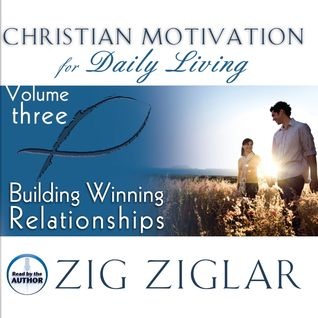 Building Winning Relationships  by  Zig Ziglar