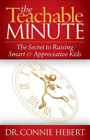 The Teachable Minute: The Secret to Raising Smart & Appreciative Kids  by  Connie Hebert