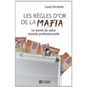 Les Regles dOr de la Mafia : les Secrets de Votre Reussite Professionnelle  by  Louis Ferrante