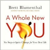 Whole New You, A: Six Steps to Ignite Change for Your Best Life Brett Blumenthal