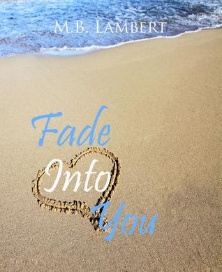 Fade Into You  by  M.B. Lambert