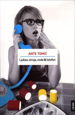 Ljubav struja voda & telefon Ante Tomić