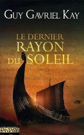 Le Dernier Rayon du Soleil Guy Gavriel Kay