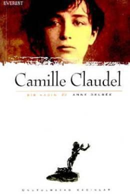 Camille Claudel Bir Kadın Anne Delbée