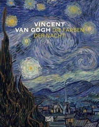 Vincent Van Gogh. Die Farben der Nacht Geeta Bruin