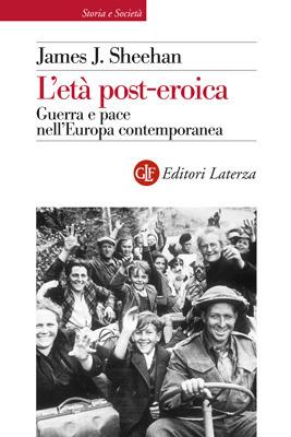 Letà post-eroica: Guerra e pace nellEuropa contemporanea  by  James J. Sheehan