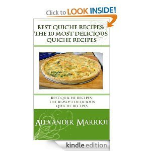 Best Quiche Recipes: The 10 Most Delicious Quiche Recipes Alexander Marriot