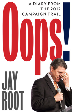 Oops! (A Diary from the 2012 Campaign Trail)  by  Jay Root