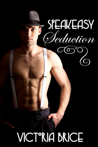 Speakeasy Seduction  by  Victoria Brice