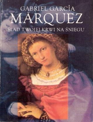 Ślad twojej krwi na śniegu Gabriel García Márquez