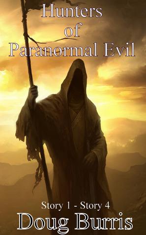 Hunters of Paranormal Evil (#1 - #4) Doug Burris