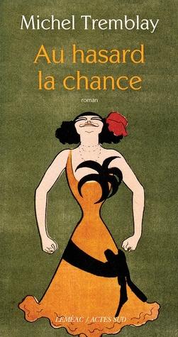 Au hasard la chance (La diaspora des Desrosiers, #6)  by  Michel Tremblay