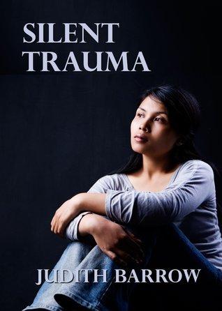 Silent Trauma  by  Judith Barrow