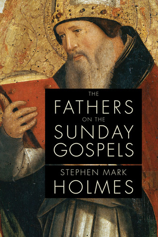 The Fathers on the Sunday Gospels  by  Stephen Mark Holmes