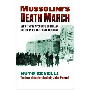 Mussolinis Death March: Eyewitness Accounts of Italian Soldiers on the Eastern Front Nuto Revelli