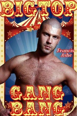 Big Top Gangbang Francis Ashe
