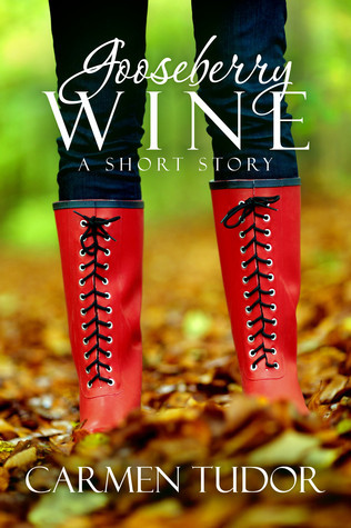 Gooseberry Wine: A Short Story Carmen Tudor