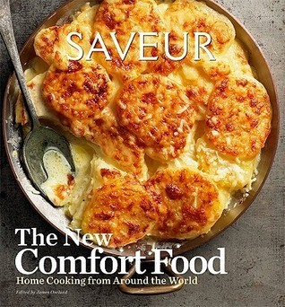 Saveur: The New Comfort Food, Home Cooking from Around the World  by  James Oseland