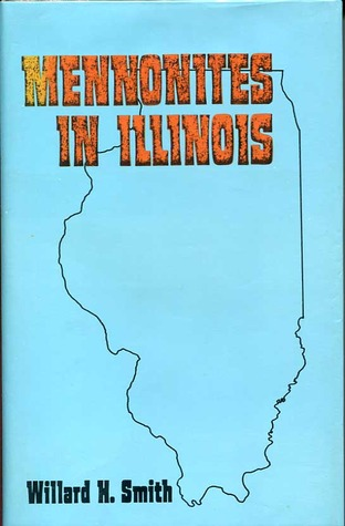 Mennonites in Illinois (Studies in Anabaptist and Mennonite History #24)  by  Willard H. Smith