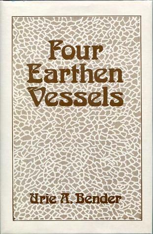 Four Earthen Vessels: Biographical Profiles Of Oscar Burkholder, Samuel F. Coffman, Clayton F. Derstine, And Jesse B. Martin  by  Urie A. Bender