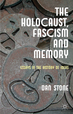 The Holocaust, Fascism and Memory: Essays in the History of Ideas  by  Dan Stone