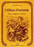 LOro Fatale -  Miti e leggende del Nord  by  Mary Tibaldi Chiesa