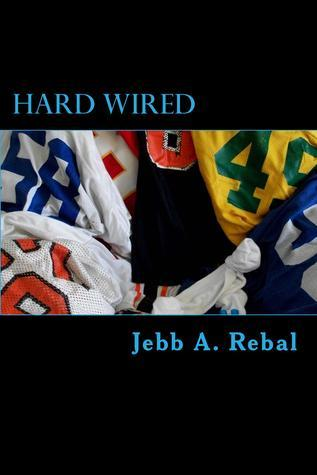 Hard Wired: A Crash Course in Small College Football Jebb A. Rebal
