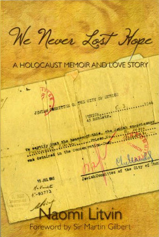 We Never Lost Hope: A Holocaust Memoir and Love Story Naomi Litvin