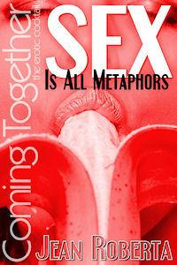 Sex Is All Metaphors  by  Jean Roberta